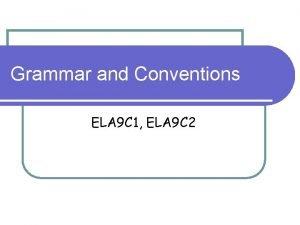 Grammar and Conventions ELA 9 C 1 ELA