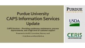 Purdue University CAPS Information Services Update CAPS Services