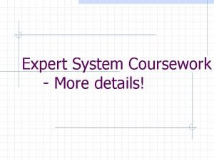 Expert System Coursework More details Expert Systems Coursework