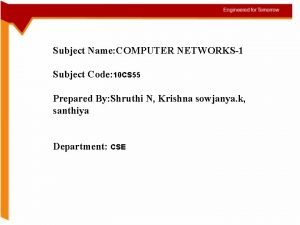 Subject Name COMPUTER NETWORKS1 Subject Code 10 CS