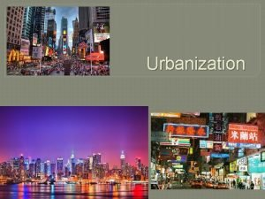Urbanization Urbanization Intro Urbanization is a measure of