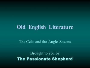 Old English Literature The Celts and the AngloSaxons