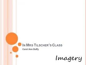 IN MRS TILSCHERS CLASS Carol Ann Duffy Imagery