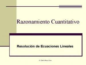 Razonamiento Cuantitativo Resolucin de Ecuaciones Lineales Dr Edwin