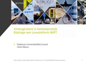 Afweegkaders in beleidspraktijk Bijdrage aan Leerplatform MIRT Radboud