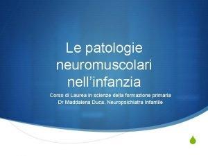 Le patologie neuromuscolari nellinfanzia Corso di Laurea in