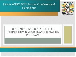 Illinois ASBO 62 nd Annual Conference Exhibitions UPGRADING