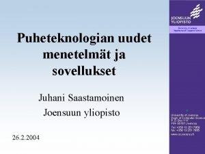 Puheteknologian uudet menetelmt ja sovellukset Juhani Saastamoinen Joensuun