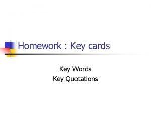 Homework Key cards Key Words Key Quotations Starter