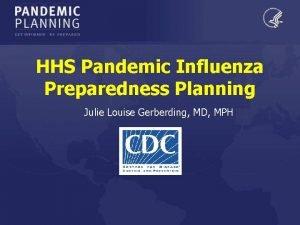 HHS Pandemic Influenza Preparedness Planning Julie Louise Gerberding