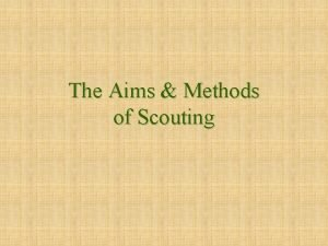 The Aims Methods of Scouting The Aims of