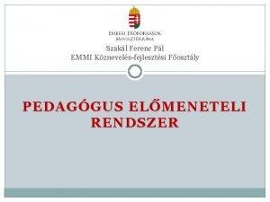 Szakl Ferenc Pl EMMI Kznevelsfejlesztsi Fosztly PEDAGGUS ELMENETELI