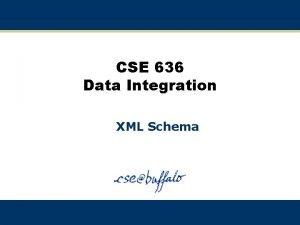 CSE 636 Data Integration XML Schema XML Schemas