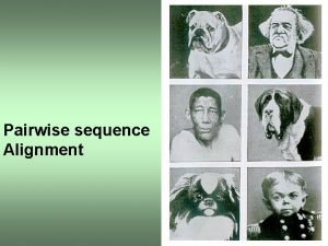 Pairwise sequence Alignment Sequence Alignment Sequence analysis is