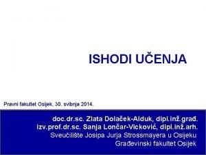 ISHODI UENJA Pravni fakultet Osijek 30 svibnja 2014