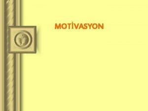 MOTVASYON MOTVASYON NEDR nsan davranlarnn temelinde ihtiya vardr