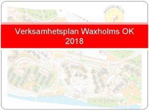 Verksamhetsplan Waxholms OK 2018 Vad vi ska gra