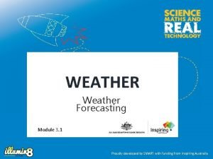 WEATHER Weather Forecasting Module 3 1 Proudly developed