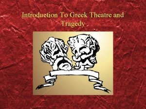 Introduction To Greek Theatre and Tragedy Genre Greek