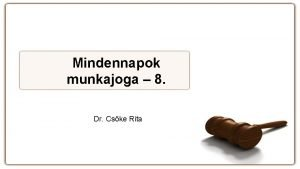 Mindennapok munkajoga 8 Dr Cske Rita Az alapbr