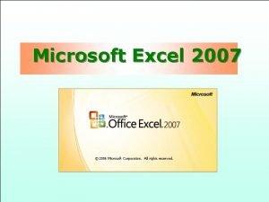 Microsoft Excel 2007 Microsoft Excel 2007 Microsoft Office