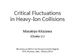 Critical Fluctuations in HeavyIon Collisions Masakiyo Kitazawa Osaka