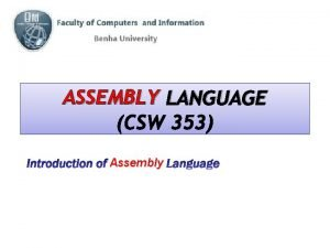 ASSEMBLY LANGUAGE Introduction of Assembly Language Introduction Assembly