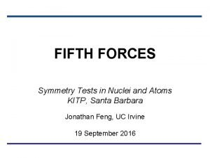 FIFTH FORCES Symmetry Tests in Nuclei and Atoms