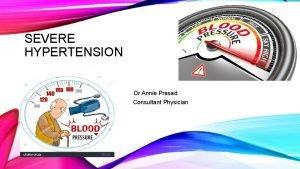 SEVERE HYPERTENSION Dr D Dr Annie Prasad Consultant