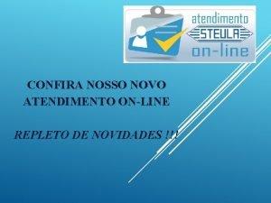 CONFIRA NOSSO NOVO ATENDIMENTO ONLINE REPLETO DE NOVIDADES