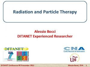 Radiation and Particle Therapy Alessio Bocci DITANET Experienced