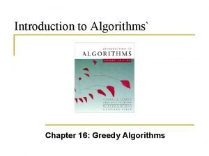 Introduction to Algorithms Chapter 16 Greedy Algorithms Overview