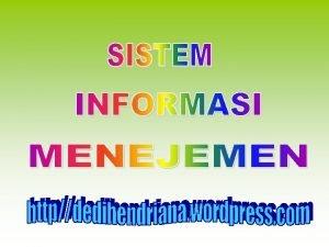 SISTEM INFORMASI MENEJEMEN SIM SISTEM INFORMASI MANAJEMEN Definisi