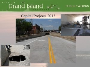 PUBLIC WORKS Capital Projects 2013 PUBLIC WORKS Construction
