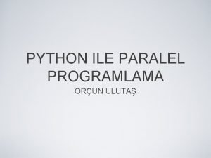 PYTHON ILE PARALEL PROGRAMLAMA ORUN ULUTA PYTHON Nedir