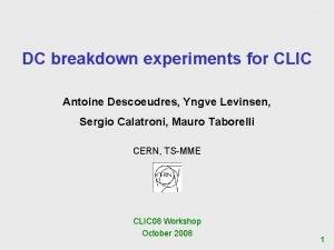 DC breakdown experiments for CLIC Antoine Descoeudres Yngve