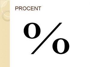 PROCENT PROCENT Hur stor del av figuren r
