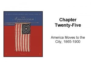 Chapter TwentyFive America Moves to the City 1865