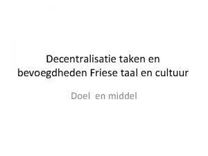 Decentralisatie taken en bevoegdheden Friese taal en cultuur