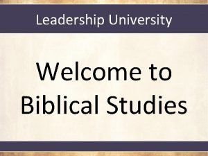 Leadership University Welcome to Biblical Studies Biblical Studies