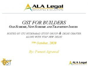 GST FOR BUILDERS OLD SCHEME NEW SCHEME AND