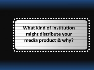 What kind of institution might distribute your media