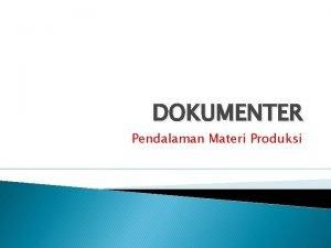 DOKUMENTER Pendalaman Materi Produksi Pra Produksi Setiap permasalahan