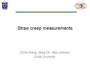 Straw creep measurements Chiho Wang Seog Oh Wes