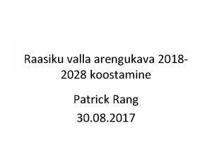 Raasiku valla arengukava 20182028 koostamine Patrick Rang 30