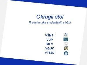 Okrugli stol Predstavnika studentskih slubi VMTI VUP MEV