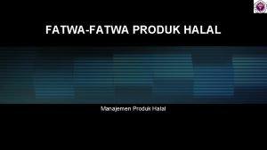 FATWAFATWA PRODUK HALAL Manajemen Produk Halal FATWAFATWA MUI