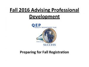 Fall 2016 Advising Professional Development Preparing for Fall