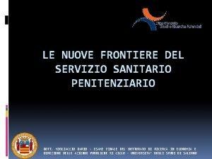 LE NUOVE FRONTIERE DEL SERVIZIO SANITARIO PENITENZIARIO DOTT