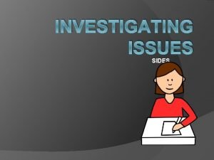 INVESTIGATING ISSUES SIDES SIDES S State the Issue